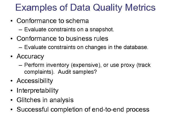 Examples of Data Quality Metrics • Conformance to schema – Evaluate constraints on a