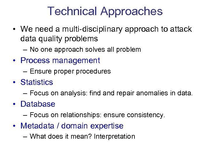 Technical Approaches • We need a multi-disciplinary approach to attack data quality problems –
