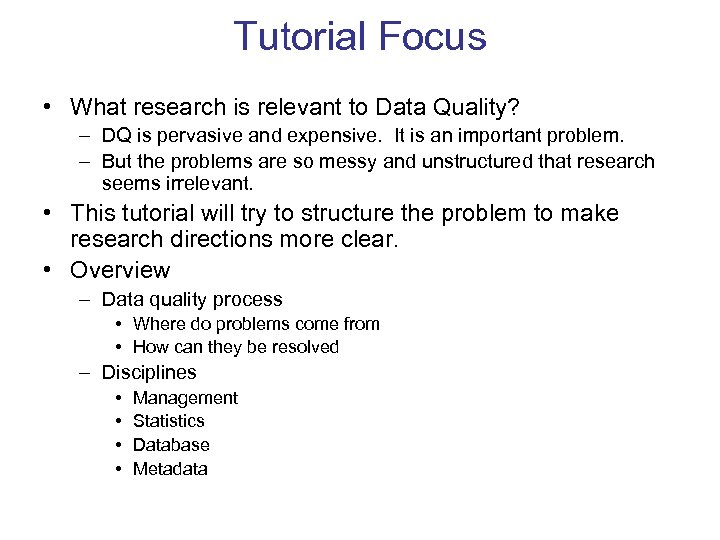 Tutorial Focus • What research is relevant to Data Quality? – DQ is pervasive