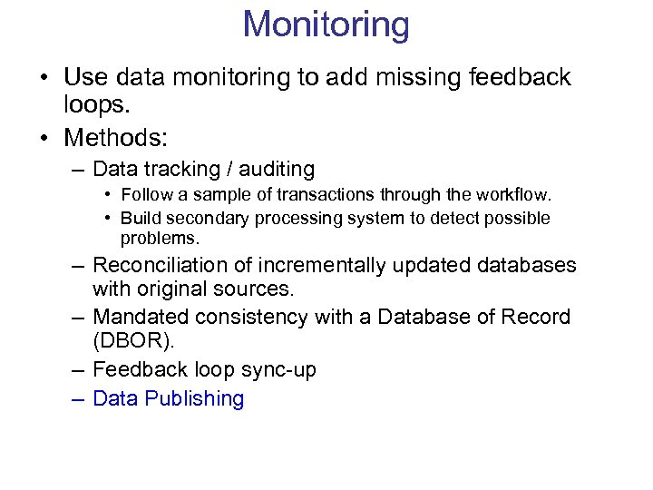 Monitoring • Use data monitoring to add missing feedback loops. • Methods: – Data
