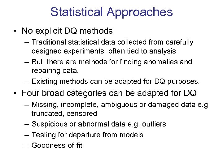 Statistical Approaches • No explicit DQ methods – Traditional statistical data collected from carefully