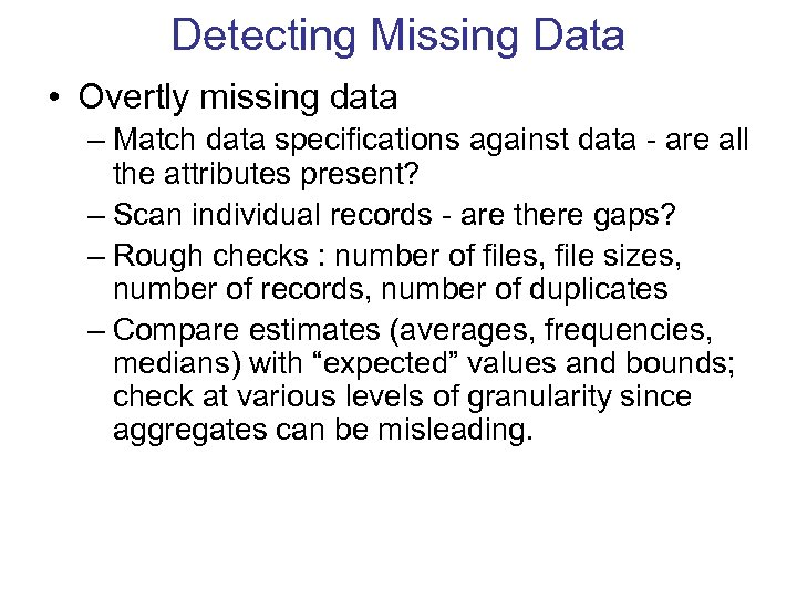 Detecting Missing Data • Overtly missing data – Match data specifications against data -