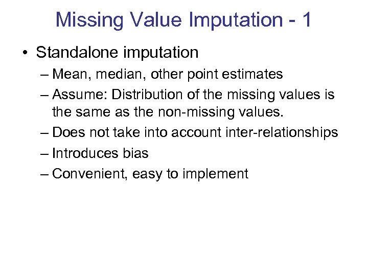Missing Value Imputation - 1 • Standalone imputation – Mean, median, other point estimates