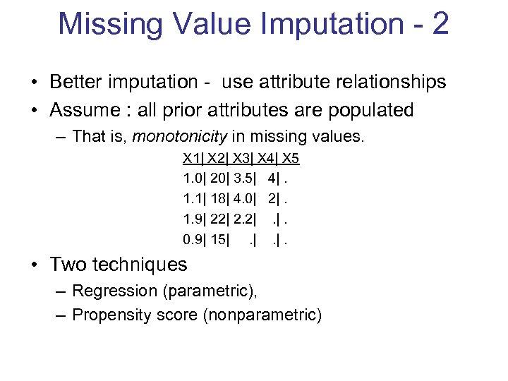 Missing Value Imputation - 2 • Better imputation - use attribute relationships • Assume