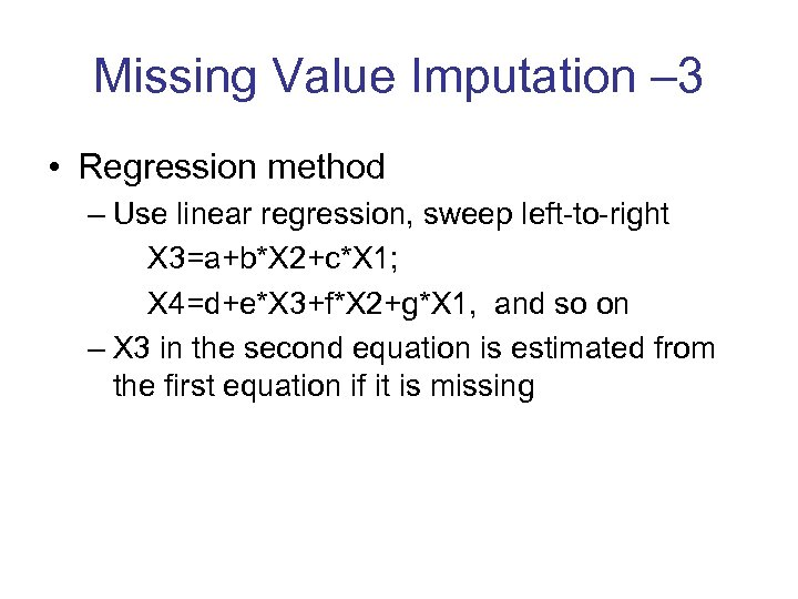 Missing Value Imputation – 3 • Regression method – Use linear regression, sweep left-to-right