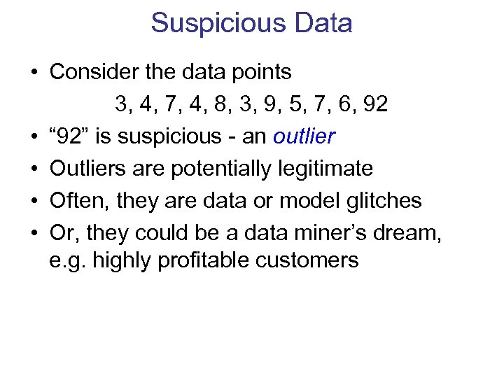 Suspicious Data • Consider the data points 3, 4, 7, 4, 8, 3, 9,