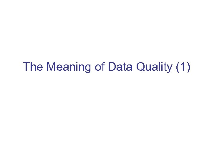 The Meaning of Data Quality (1)