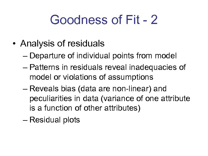 Goodness of Fit - 2 • Analysis of residuals – Departure of individual points