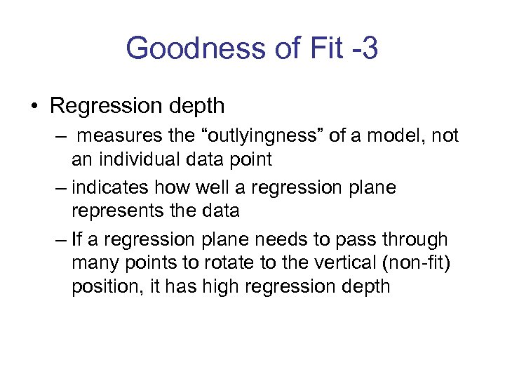 "Goodness of Fit -3 • Regression depth – measures the ""outlyingness"" of a model,"