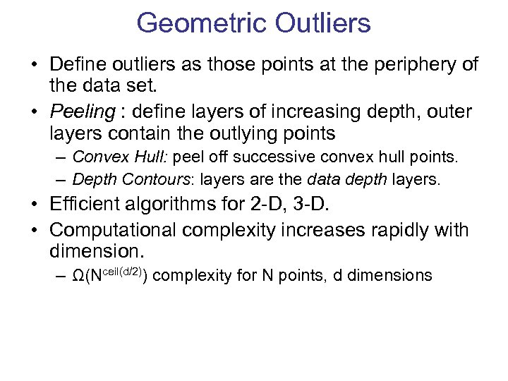Geometric Outliers • Define outliers as those points at the periphery of the data