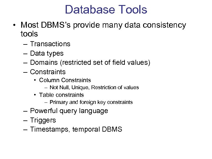 Database Tools • Most DBMS's provide many data consistency tools – – Transactions Data