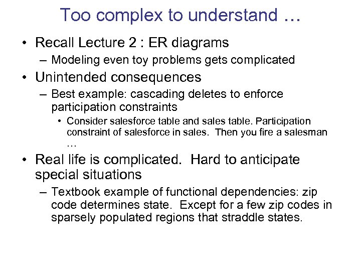 Too complex to understand … • Recall Lecture 2 : ER diagrams – Modeling