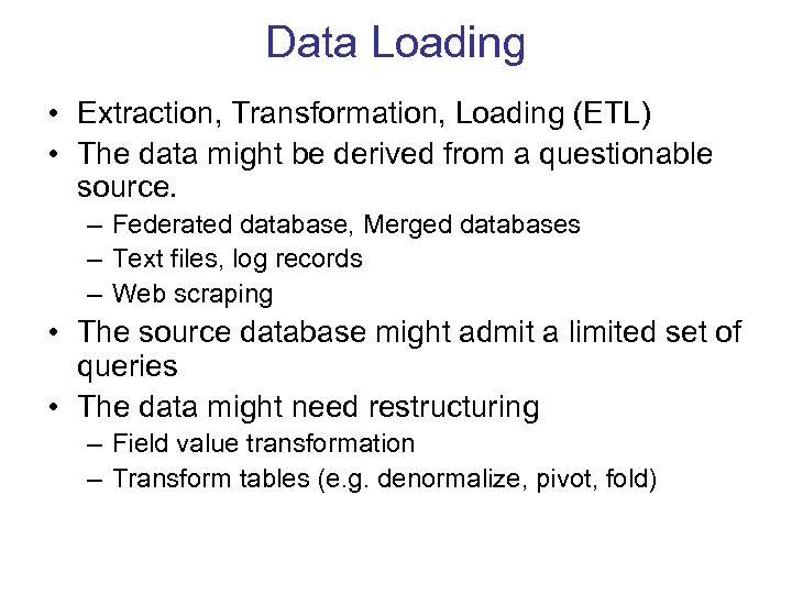 Data Loading • Extraction, Transformation, Loading (ETL) • The data might be derived from