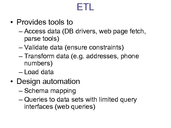 ETL • Provides tools to – Access data (DB drivers, web page fetch, parse