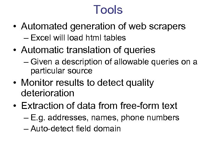 Tools • Automated generation of web scrapers – Excel will load html tables •