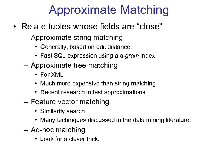 "Approximate Matching • Relate tuples whose fields are ""close"" – Approximate string matching •"