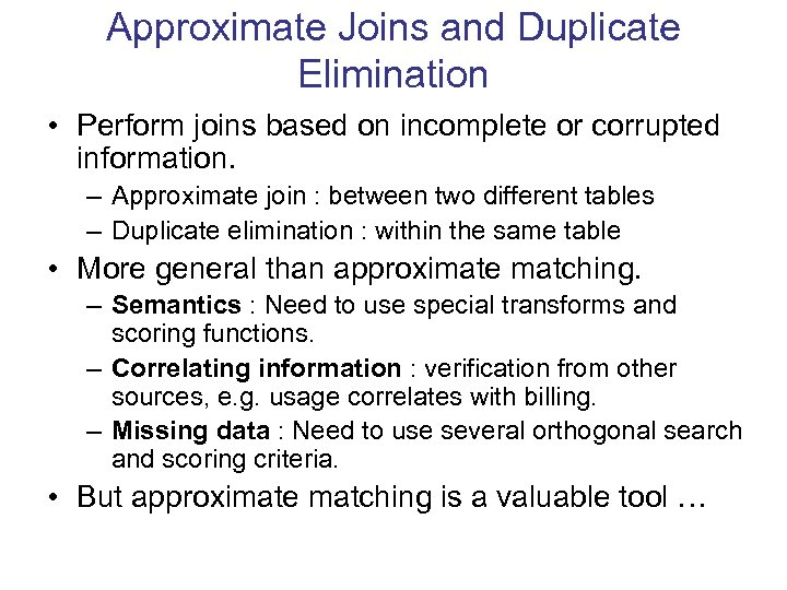 Approximate Joins and Duplicate Elimination • Perform joins based on incomplete or corrupted information.