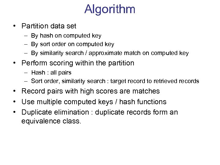 Algorithm • Partition data set – By hash on computed key – By sort