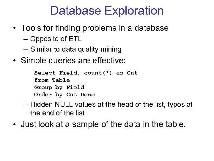 Database Exploration • Tools for finding problems in a database – Opposite of ETL