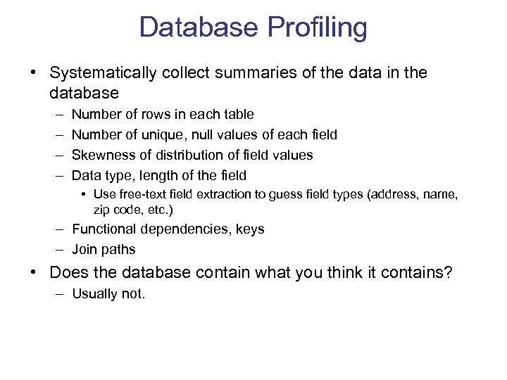 Database Profiling • Systematically collect summaries of the data in the database – –