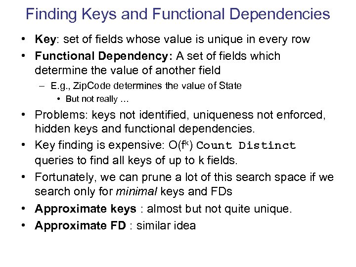 Finding Keys and Functional Dependencies • Key: set of fields whose value is unique