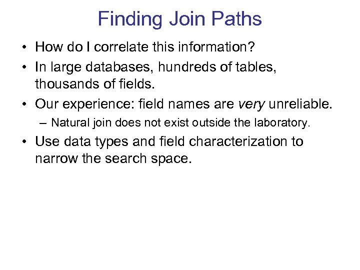 Finding Join Paths • How do I correlate this information? • In large databases,