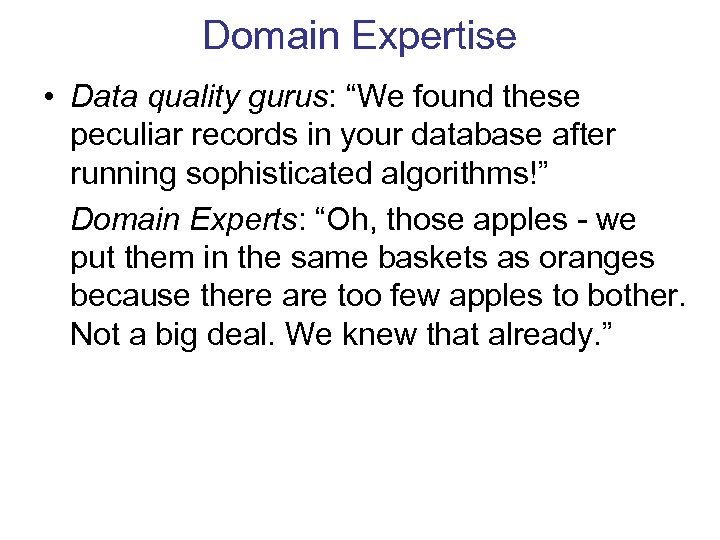 "Domain Expertise • Data quality gurus: ""We found these peculiar records in your database"