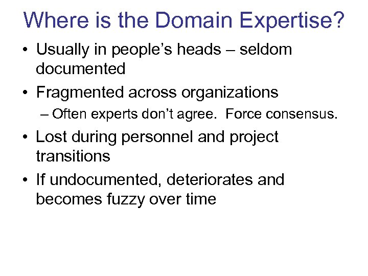 Where is the Domain Expertise? • Usually in people's heads – seldom documented •