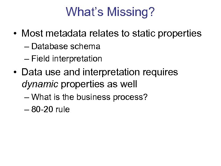 What's Missing? • Most metadata relates to static properties – Database schema – Field