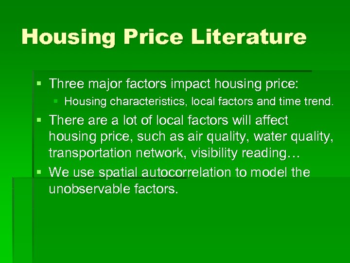 Housing Price Literature § Three major factors impact housing price: § Housing characteristics, local