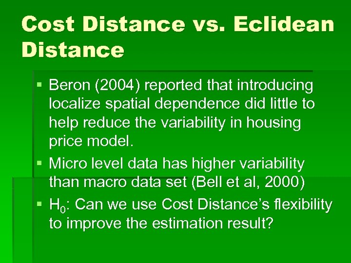 Cost Distance vs. Eclidean Distance § Beron (2004) reported that introducing localize spatial dependence