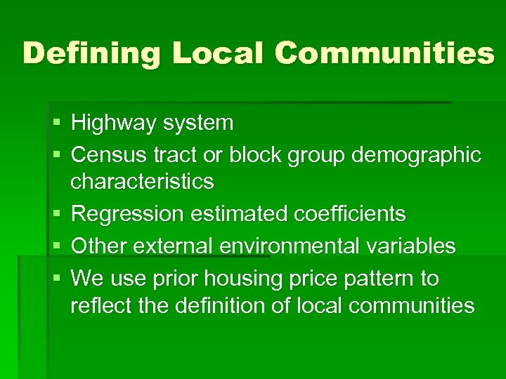 Defining Local Communities § Highway system § Census tract or block group demographic characteristics