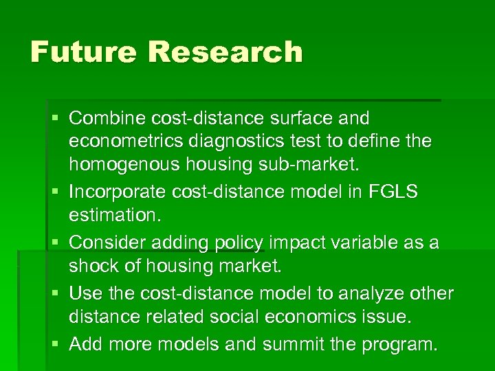 Future Research § Combine cost-distance surface and econometrics diagnostics test to define the homogenous