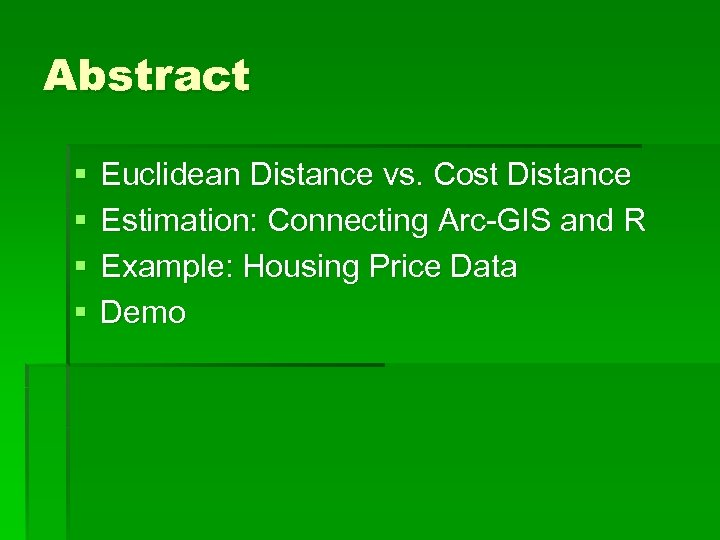 Abstract § § Euclidean Distance vs. Cost Distance Estimation: Connecting Arc-GIS and R Example: