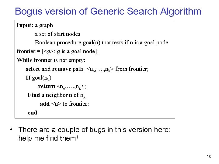 Bogus version of Generic Search Algorithm Input: a graph a set of start nodes
