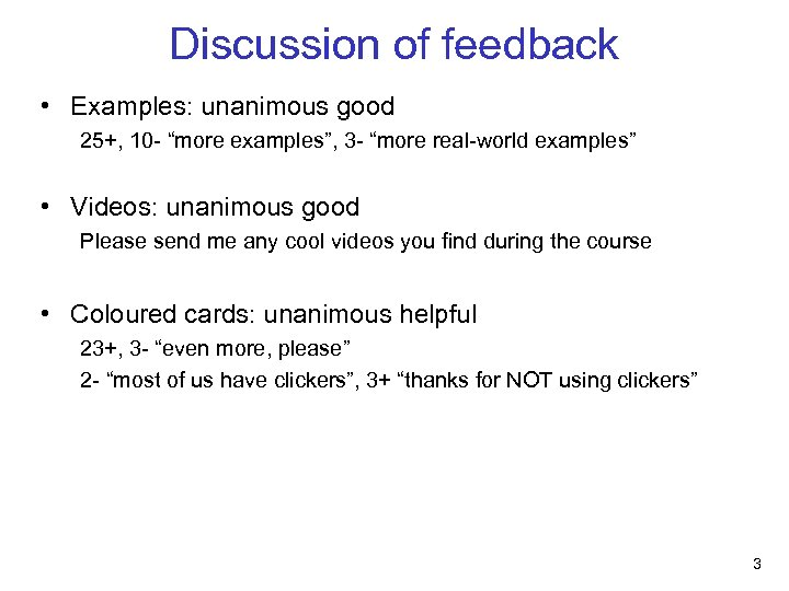 """Discussion of feedback • Examples: unanimous good 25+, 10 - """"more examples"""", 3 -"""