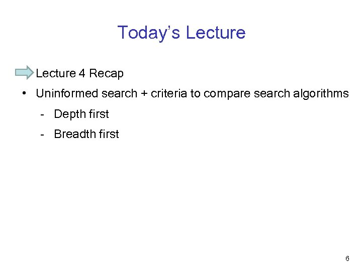 Today's Lecture • Lecture 4 Recap • Uninformed search + criteria to compare search