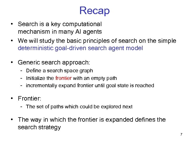 Recap • Search is a key computational mechanism in many AI agents • We