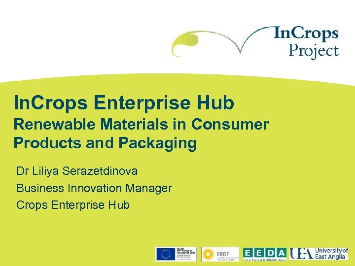 In. Crops Enterprise Hub Renewable Materials in Consumer Products and Packaging Dr Liliya Serazetdinova