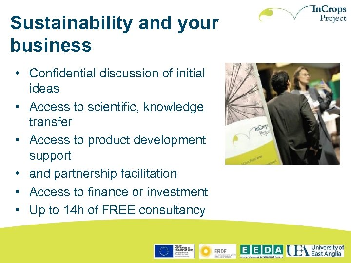 Sustainability and your business • Confidential discussion of initial ideas • Access to scientific,