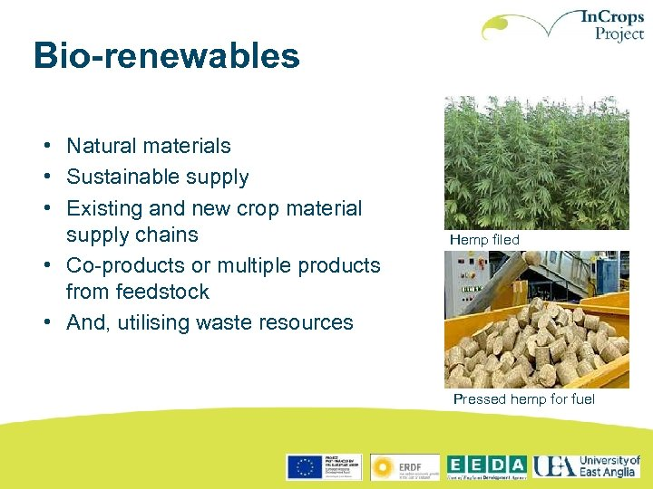 Bio-renewables • Natural materials • Sustainable supply • Existing and new crop material supply
