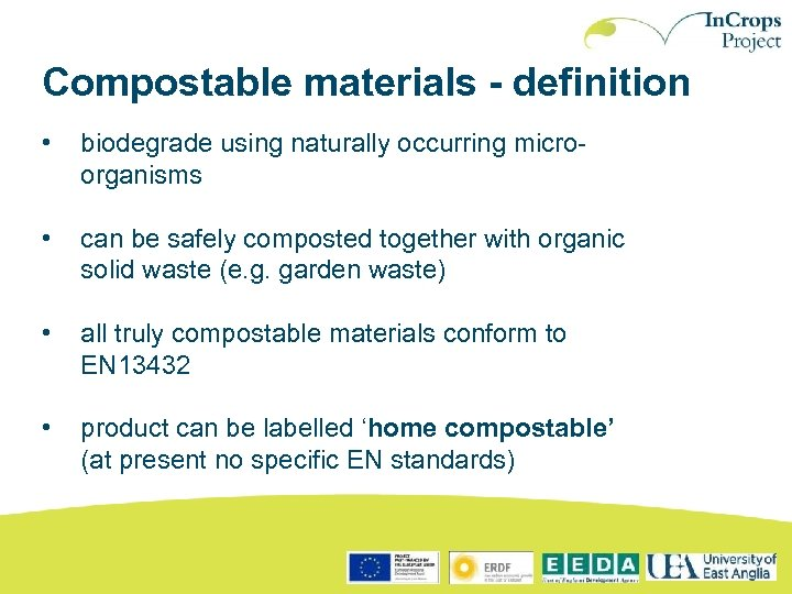 Compostable materials - definition • biodegrade using naturally occurring microorganisms • can be safely