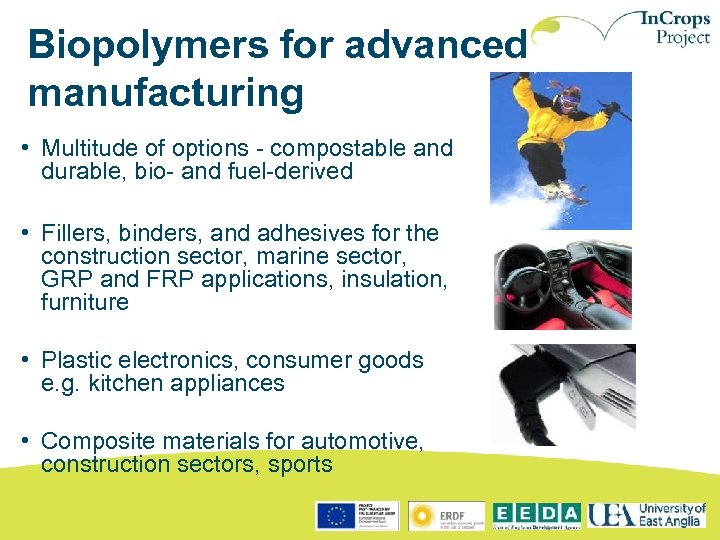 Biopolymers for advanced manufacturing • Multitude of options - compostable and durable, bio- and