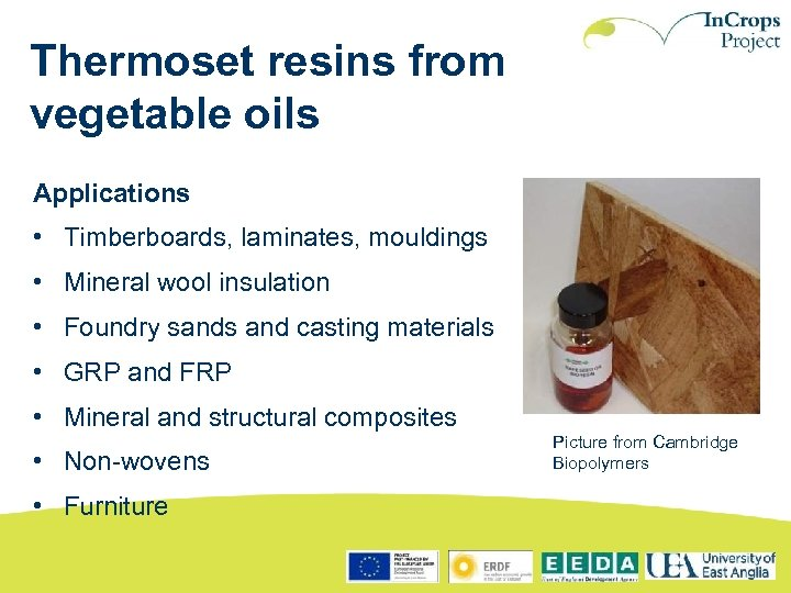 Thermoset resins from vegetable oils Applications • Timberboards, laminates, mouldings • Mineral wool insulation