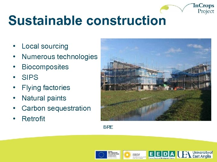 Sustainable construction • • Local sourcing Numerous technologies Biocomposites SIPS Flying factories Natural paints