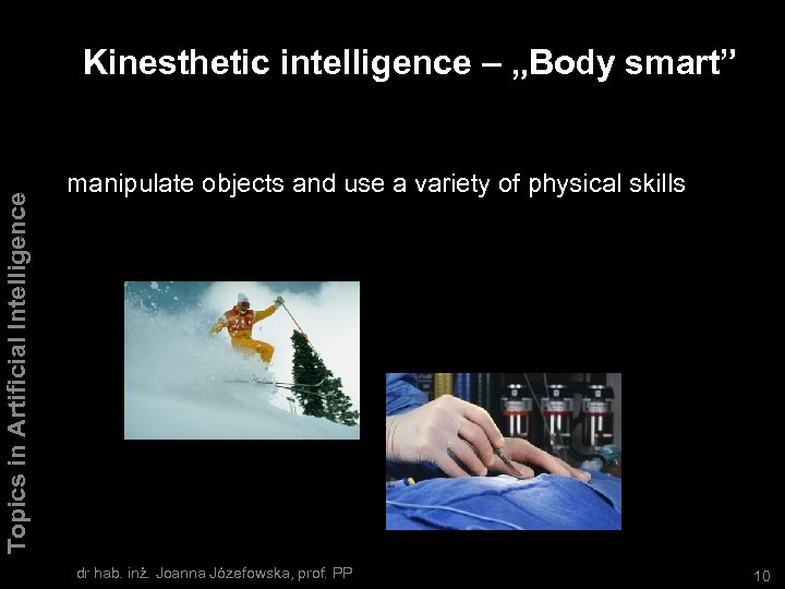 "Topics in Artificial Intelligence Kinesthetic intelligence – ""Body smart"" manipulate objects and use a"