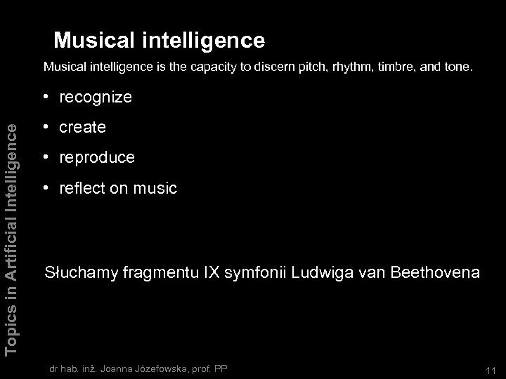 Musical intelligence is the capacity to discern pitch, rhythm, timbre, and tone. Topics in
