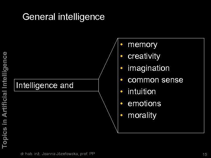 Topics in Artificial Intelligence General intelligence Intelligence and dr hab. inż. Joanna Józefowska, prof.