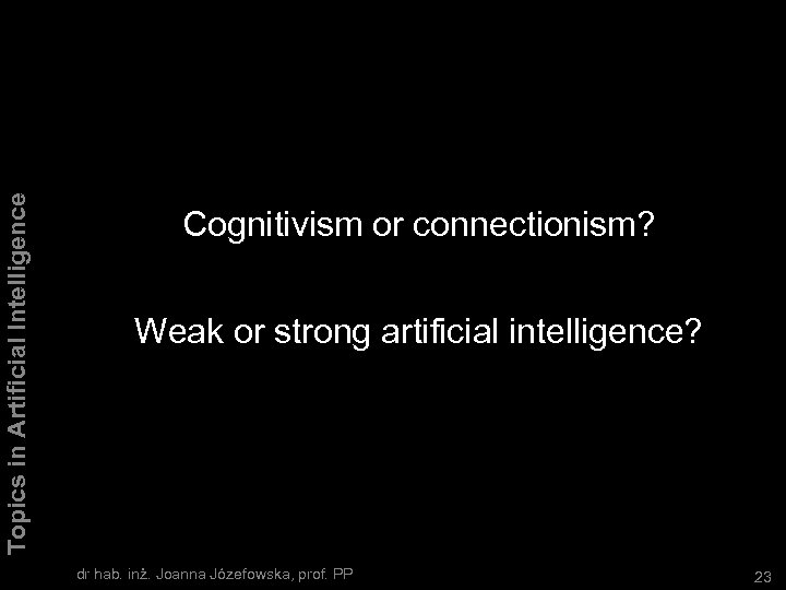 Topics in Artificial Intelligence Cognitivism or connectionism? Weak or strong artificial intelligence? dr hab.