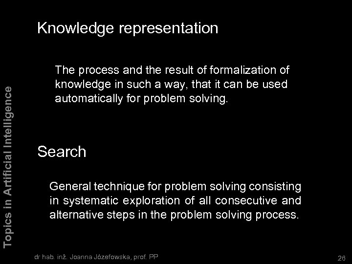 Topics in Artificial Intelligence Knowledge representation The process and the result of formalization of